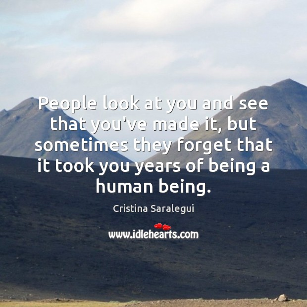 People look at you and see that you've made it, but sometimes Cristina Saralegui Picture Quote