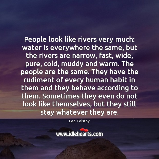 People look like rivers very much: water is everywhere the same, but Leo Tolstoy Picture Quote