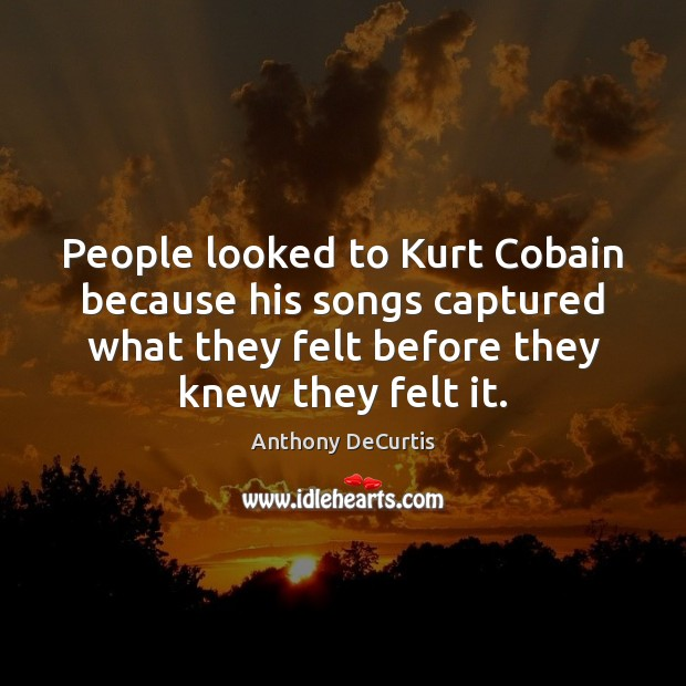 Image, People looked to Kurt Cobain because his songs captured what they felt