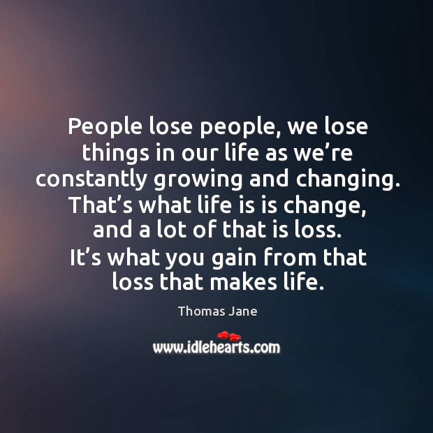 People lose people, we lose things in our life as we're constantly growing and changing. Image