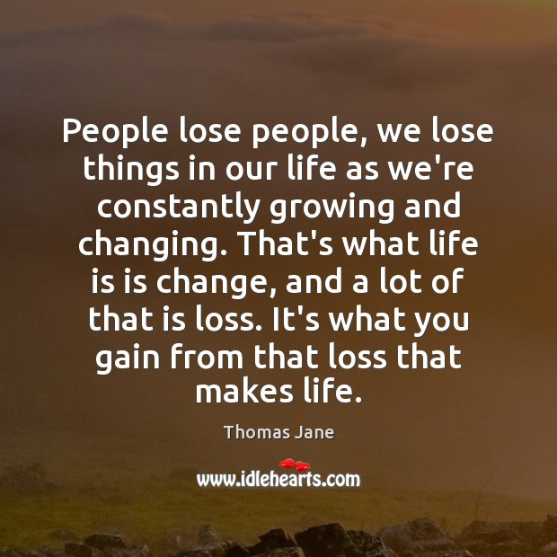 People lose people, we lose things in our life as we're constantly Image
