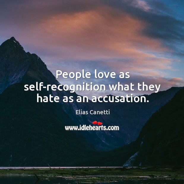 People love as self-recognition what they hate as an accusation. Image