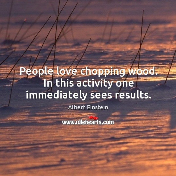 Image, People love chopping wood. In this activity one immediately sees results.