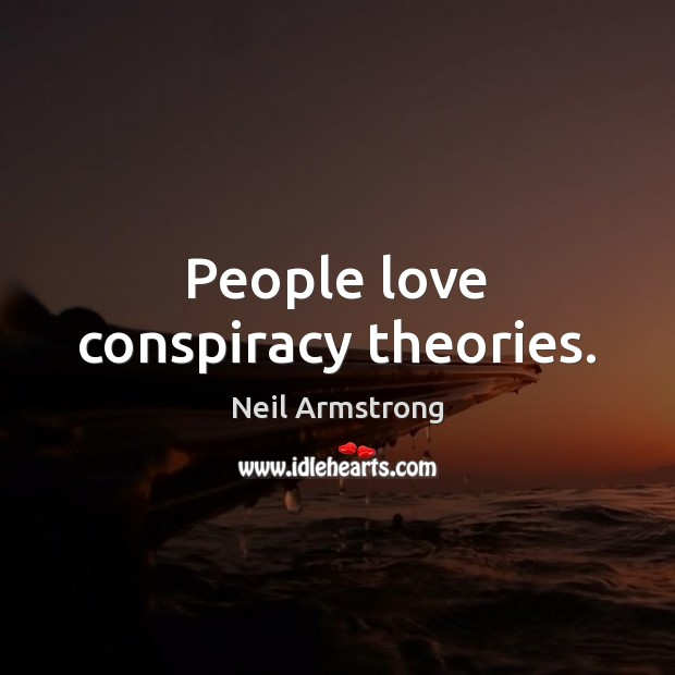 People love conspiracy theories. Image