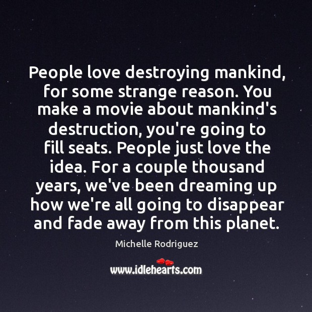People love destroying mankind, for some strange reason. You make a movie Image
