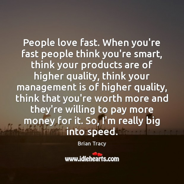 People love fast. When you're fast people think you're smart, think your Management Quotes Image