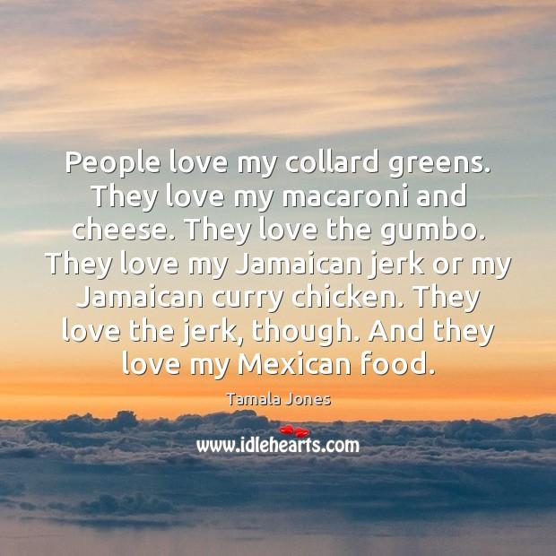People love my collard greens. They love my macaroni and cheese. They Image