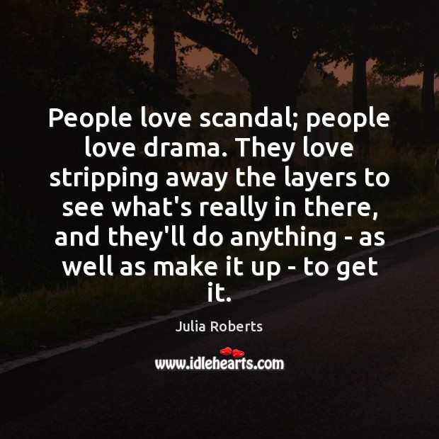 Image, People love scandal; people love drama. They love stripping away the layers