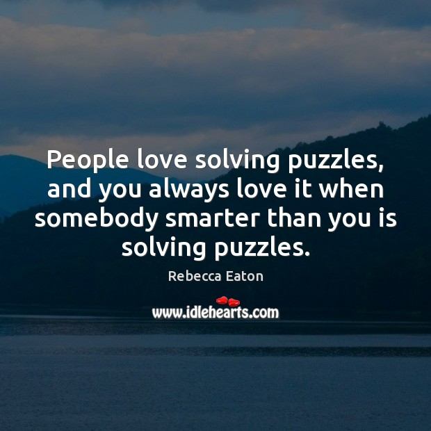 People love solving puzzles, and you always love it when somebody smarter Image