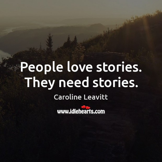 People love stories. They need stories. Image