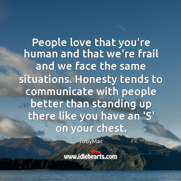 People love that you're human and that we're frail and we face Image