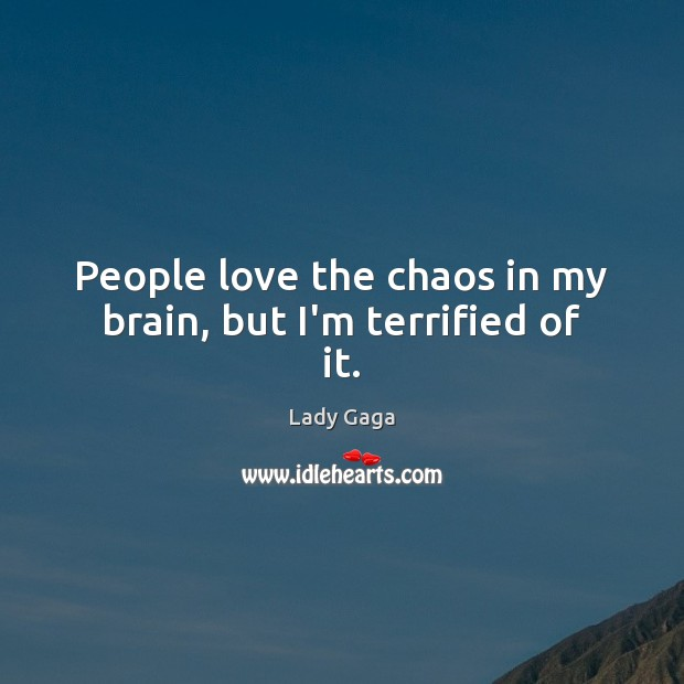 Image, People love the chaos in my brain, but I'm terrified of it.