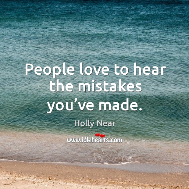 People love to hear the mistakes you've made. Image