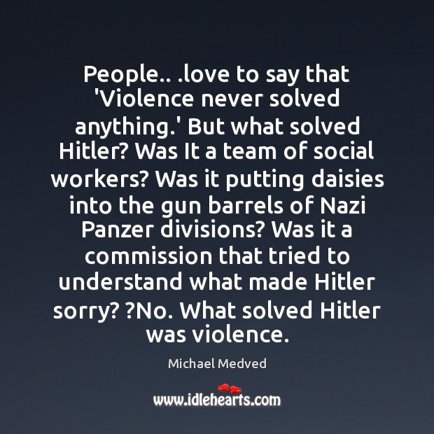 People.. .love to say that 'Violence never solved anything.' But what Team Quotes Image