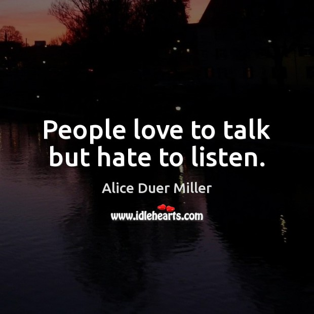 Image, People love to talk but hate to listen.