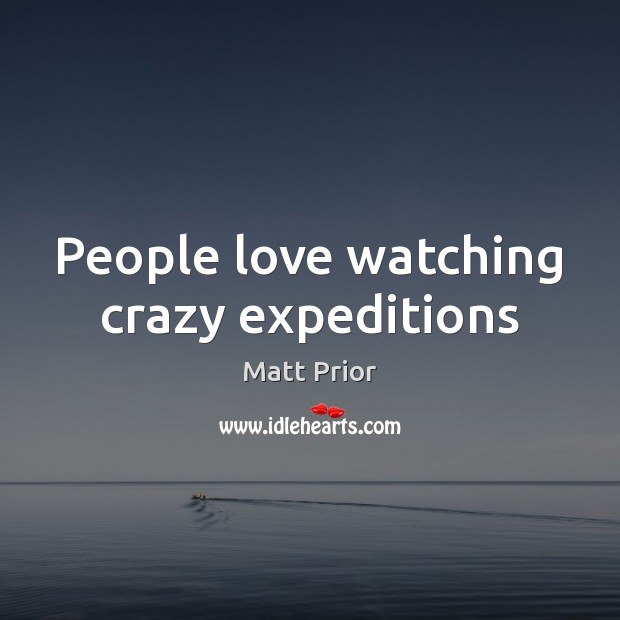 People love watching crazy expeditions Image