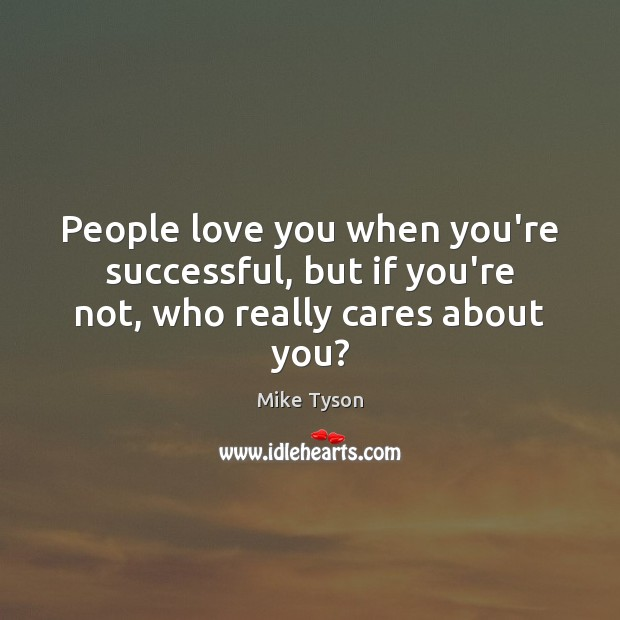 Image, People love you when you're successful, but if you're not, who really cares about you?