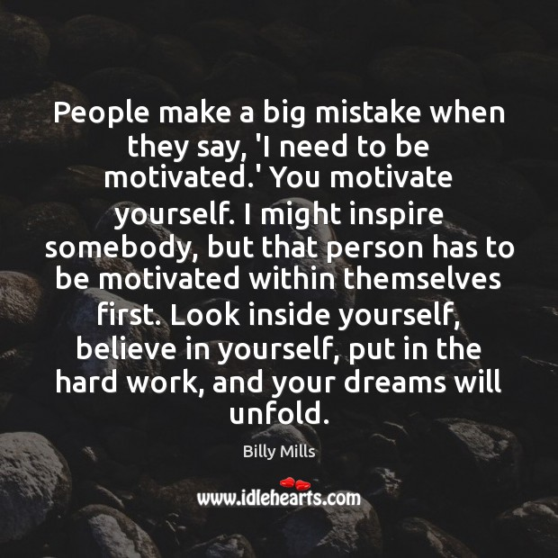 People make a big mistake when they say, 'I need to be Believe in Yourself Quotes Image