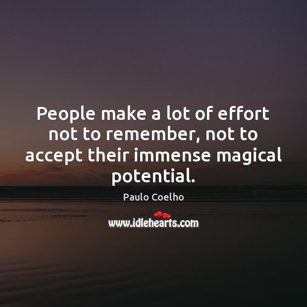People make a lot of effort not to remember, not to accept Image