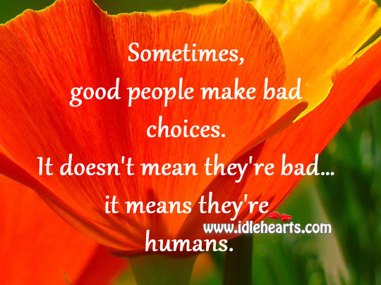 Sometimes, Good People Make Bad Choices.