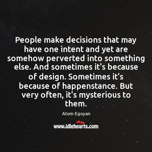 People make decisions that may have one intent and yet are somehow Image