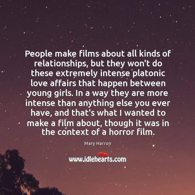 People make films about all kinds of relationships, but they won't do Mary Harron Picture Quote