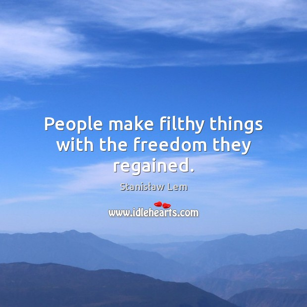 People make filthy things with the freedom they regained. Image