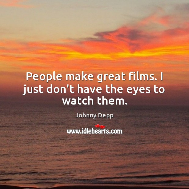 Image, People make great films. I just don't have the eyes to watch them.