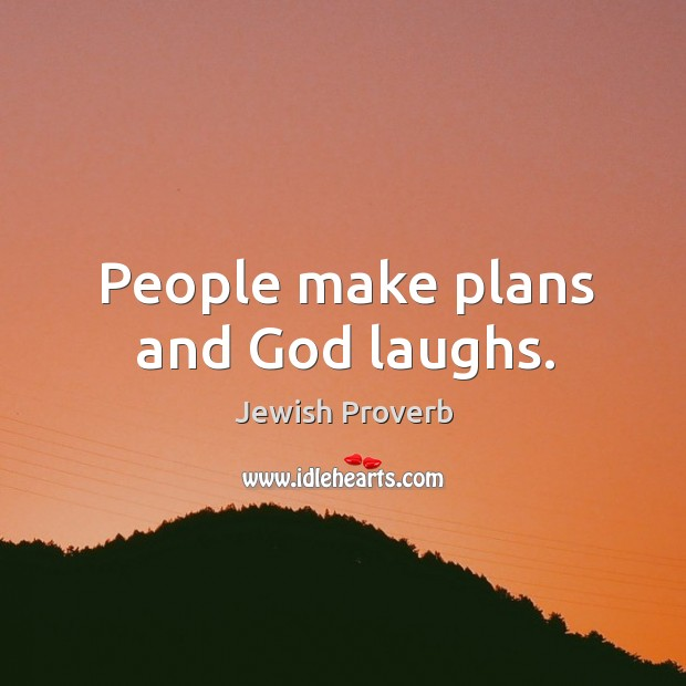 People make plans and God laughs. Jewish Proverbs Image