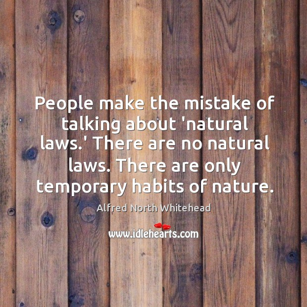 People make the mistake of talking about 'natural laws.' There are Image