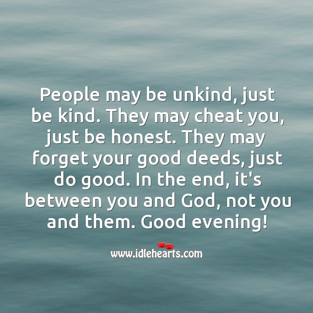 People may be unkind, just be kind to them. Image