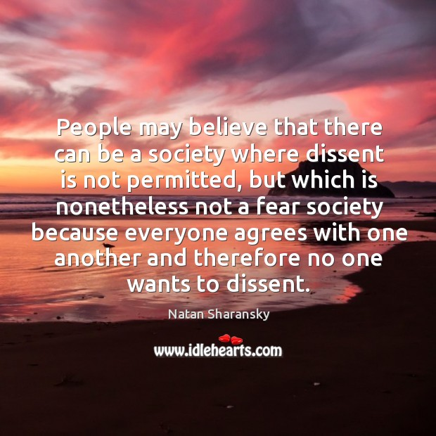 People may believe that there can be a society where dissent is not permitted Image