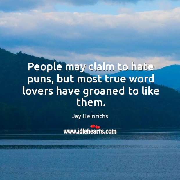 People may claim to hate puns, but most true word lovers have groaned to like them. Image