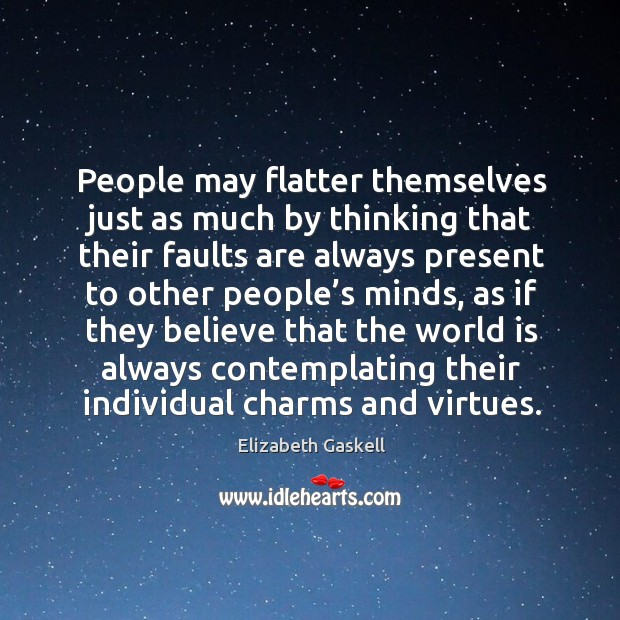 Image, People may flatter themselves just as much by thinking that their faults are always present to other people's minds