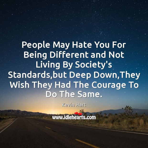 People May Hate You For Being Different and Not Living By Society's Image
