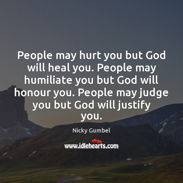 People may hurt you but God will heal you. People may humiliate Image