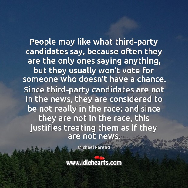 People may like what third-party candidates say, because often they are the Image
