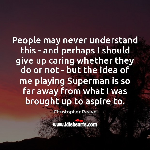 People may never understand this – and perhaps I should give up Care Quotes Image