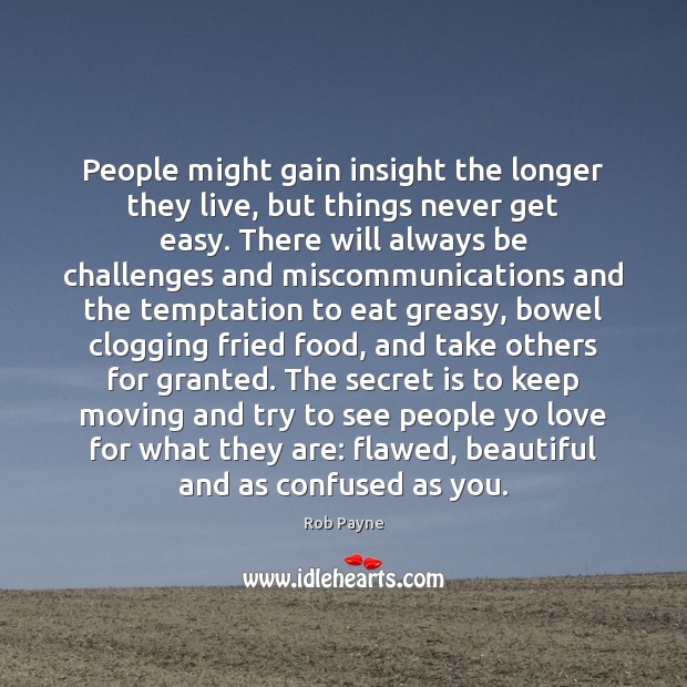 Image, People might gain insight the longer they live, but things never get