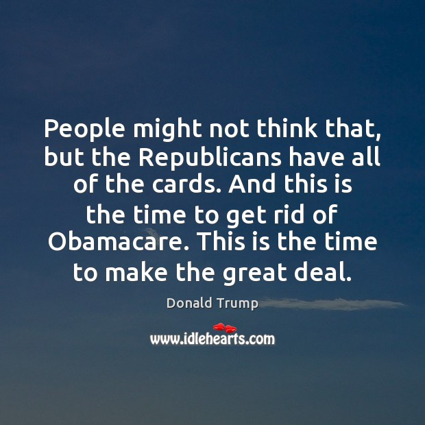 People might not think that, but the Republicans have all of the Image