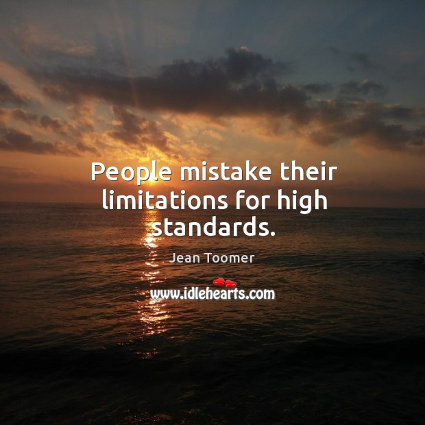 People mistake their limitations for high standards. Jean Toomer Picture Quote