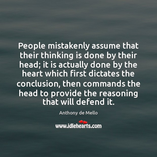 People mistakenly assume that their thinking is done by their head; it Anthony de Mello Picture Quote