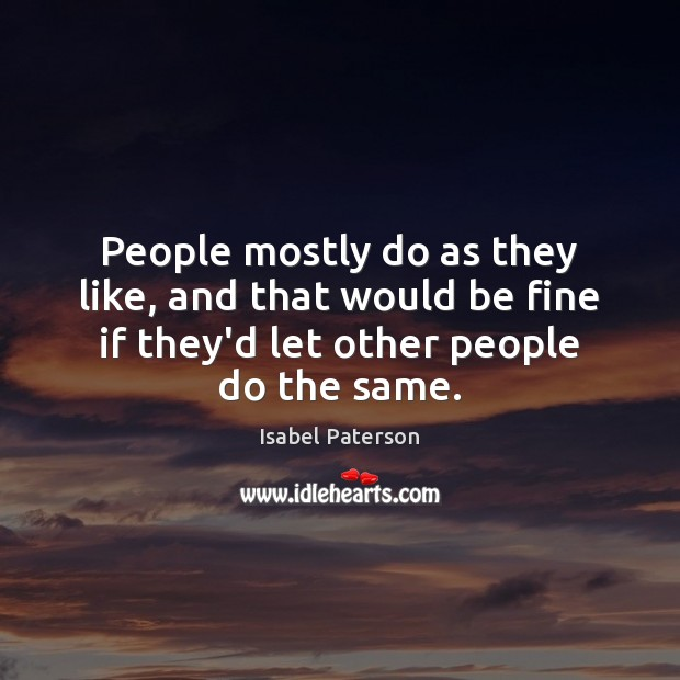 People mostly do as they like, and that would be fine if Image