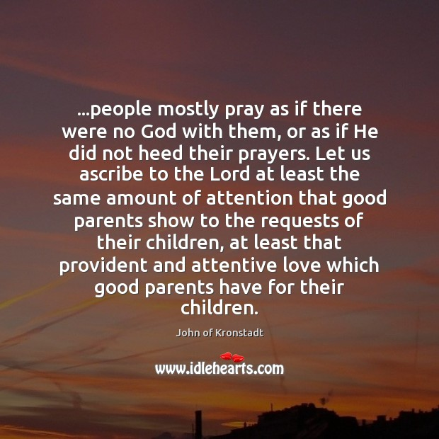 …people mostly pray as if there were no God with them, or John of Kronstadt Picture Quote