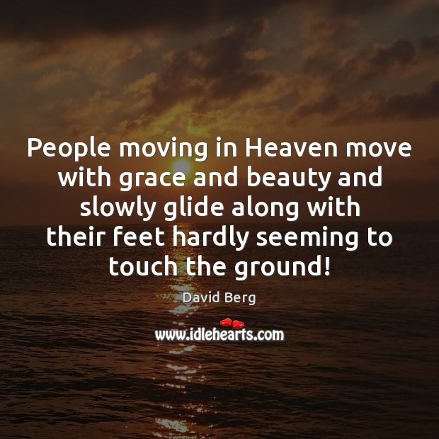 People moving in Heaven move with grace and beauty and slowly glide David Berg Picture Quote