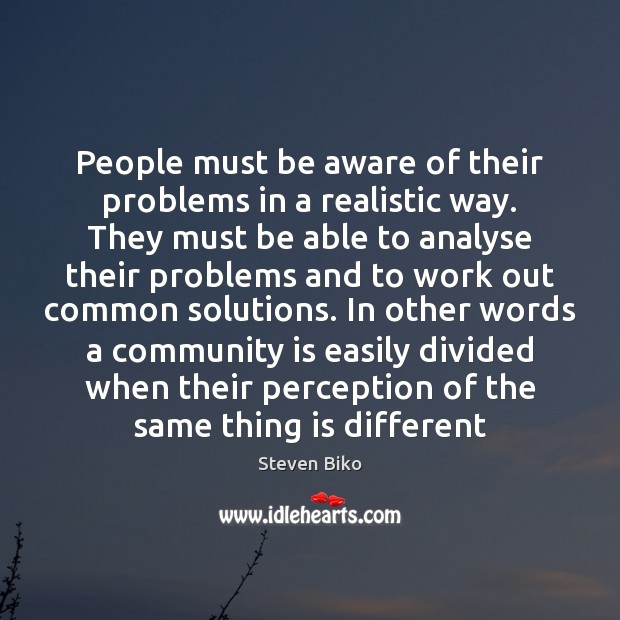 People must be aware of their problems in a realistic way. They Steven Biko Picture Quote