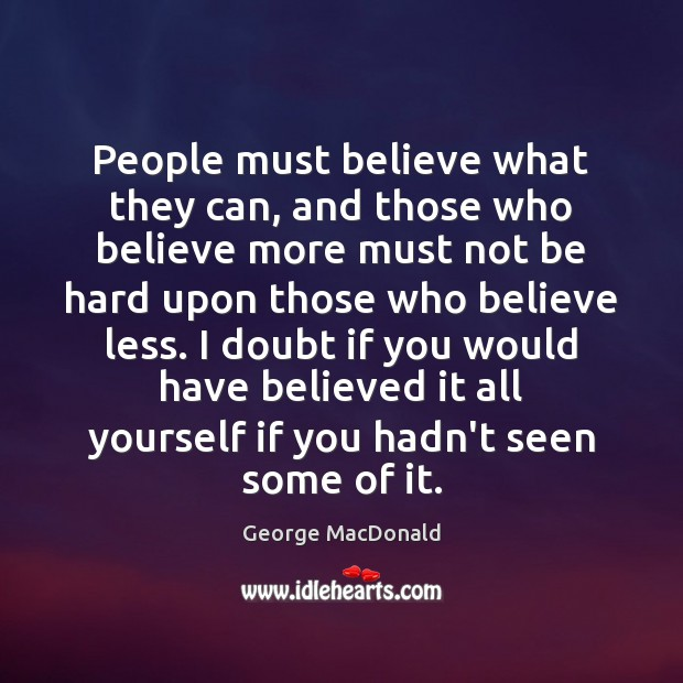 Image, People must believe what they can, and those who believe more must