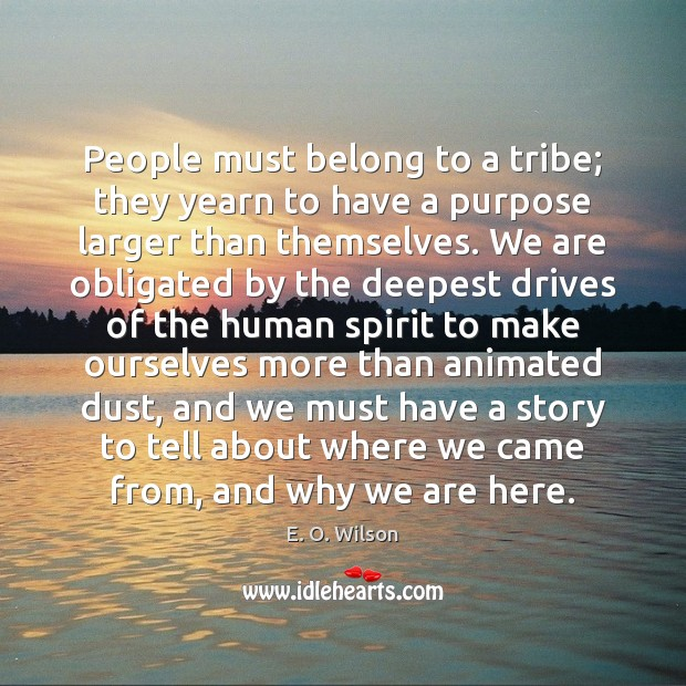 Image, People must belong to a tribe; they yearn to have a purpose