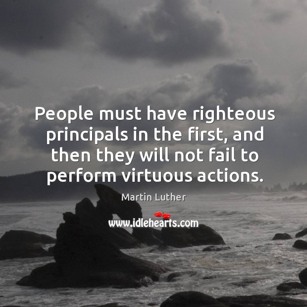 People must have righteous principals in the first, and then they will not fail to perform virtuous actions. Image
