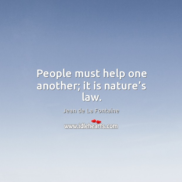 People must help one another; it is nature's law. Image
